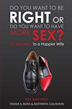 Do You Want to Be Right or Do You Want to Have More Sex?: 50