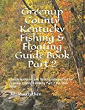 Greenup County Kentucky Fishing & Floating Guide Book Part 2: Complete fishing and floating information for Greenup County Kentucky Part 2 the Ohio River (Kentucky Fishing & Floating Guide Books)