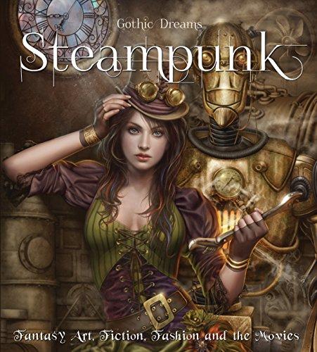 Steampunk (eBook): Fantasy Art, Fashion, Fiction & The Movies (Gothic Dreams)...