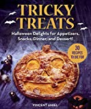 Tricky Treats: Halloween Delights for Appetizers, Snacks, Dinner, and Dessert!...