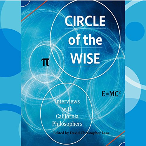 Circle of the Wise: Interviews with California Philosophers Audiobook By David Christopher Lane cover art