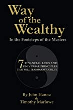 Way of The Wealthy: 7 Financial Laws and Universal Principles That Will Transform Your Life