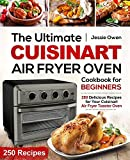 The Ultimate Cuisinart Air Fryer Oven Cookbook for Beginners: 250 Delicious Recipes for Your Cuisinart Air...