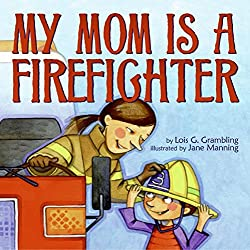 My Mom is a Firefighter by Lois G. Grambling illustrated by Jane Manning
