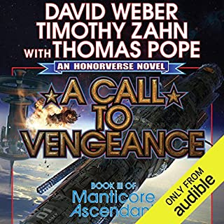 A Call to Vengeance     Book III of Manticore Ascendant              Written by:                                                                                                                                 David Weber,                                                                                        Timothy Zahn,                                                                                        Thomas Pope                               Narrated by:                                                                                                                                 Eric Michael Summerer                      Length: 16 hrs and 46 mins     7 ratings     Overall 4.6