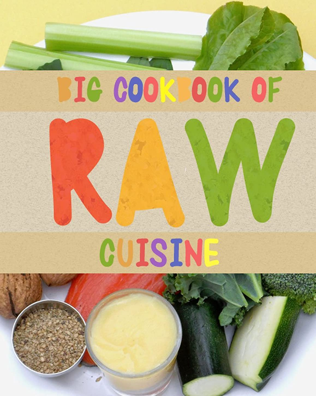 Raw Cuisine: Big Cookbook of Raw Cuisine (English Edition)