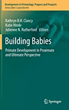 Building Babies: Primate Development in Proximate and Ultimate Perspective (Developments in Primatology: Progress and Prospects)
