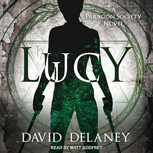 Lucy     A Paragon Society Novel, Book 3              By:                                                                                                                                 David Delaney                               Narrated by:                                                                                                                                 Matt Godfrey                      Length: 7 hrs and 10 mins     67 ratings     Overall 4.6