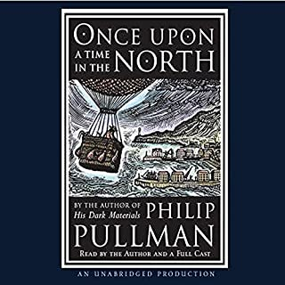 Once Upon a Time in the North                   By:                                                                                                                                 Philip Pullman                               Narrated by:                                                                                                                                 Philip Pullman                      Length: 2 hrs and 16 mins     404 ratings     Overall 4.5