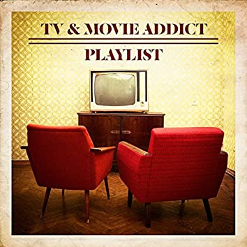 TV & Movie Addict Playlist