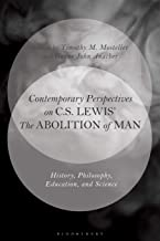 Contemporary Perspectives on C.S. Lewis' 'The Abolition of Man': History, Philosophy, Education, and Science