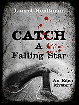 Catch A Falling Star (Eden Mysteries Book 1) by [Laurel Heidtman]