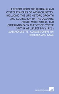 A report upon the quahaug and oyster fisheries of Massachusetts, including the life history, growth and cultivation of the...
