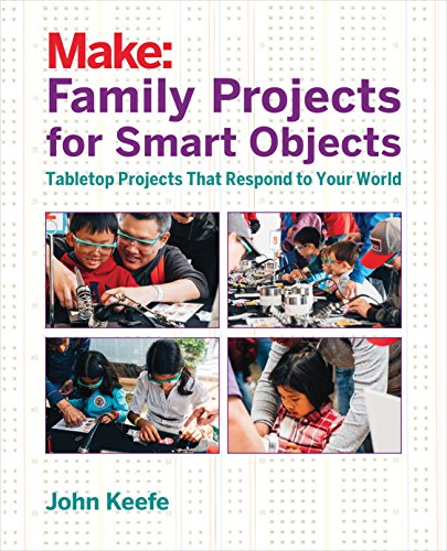 Family Projects for Smart Objects: Tabletop Projects That Respond to Your World (English Edition)