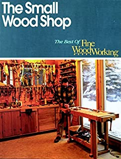 The Small Wood Shop (Best of Fine Woodworking)