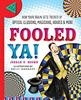 Fooled Ya!: How Your Brain Gets Tricked by Optical Illusions, Magicians, Hoaxes & More