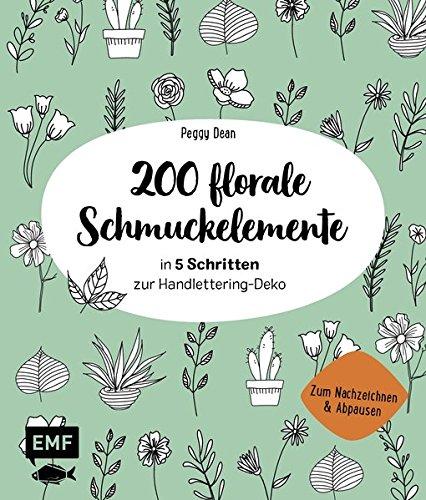 200 florale Schmuckelemente - in 5 Schritten zur Handlettering-Deko: Zum Nachzeichnen und Abpausen