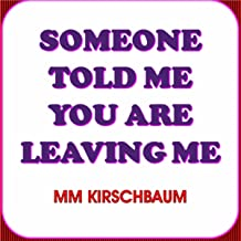 Someone Told Me You Are Leaving Me