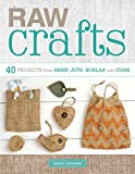 Raw Crafts: 40 Projects from Hemp, Jute, Burlap, and Cork