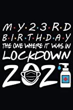 My 23rd Birthday The One Where It Was In Lockdown 2021 Notebook: Happy 23rd Birthday 23 Years Old Gift Ideas for Boys, Gir...