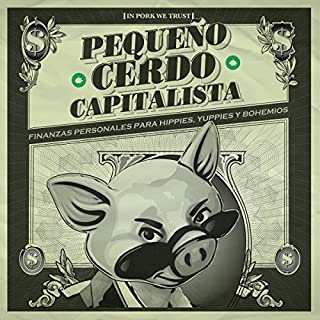 Pequeño cerdo capitalista: Finanzas personales para hippies, yuppies y bohemios [Small Capitalist Pig: Personal Finance for Hippies, Yuppies and Bohemians] audiobook cover art