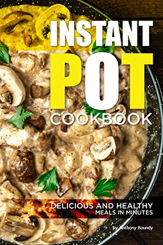 Instant Pot Cookbook: Delicious and Healthy Meals in Minutes