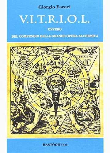 V.I.T.R.I.O.L. ovvero del compendio della grande opera alchemica