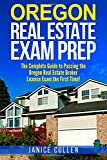 Oregon Real Estate Exam Prep: The Complete Guide to Passing the Oregon Real Estate Broker License Exam the First Time!