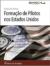 Formação de Pilotos nos Estados Unidos - 50 Dicas de Aviação (Portuguese Edition)