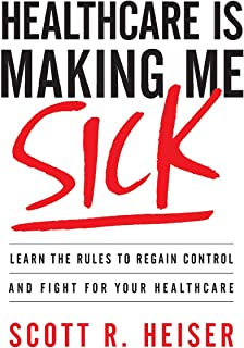 Healthcare Is Making Me Sick: Learn the Rules to Regain Control and Fight for Your Healthcare