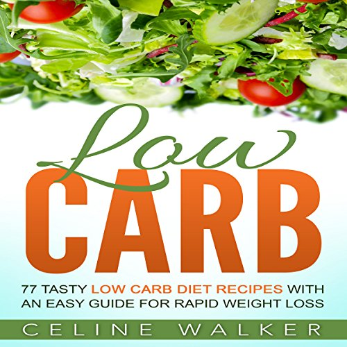 Low Carb: 77 Tasty Low Carb Diet Recipes with an Easy Guide for Rapid Weight Loss audiobook cover art
