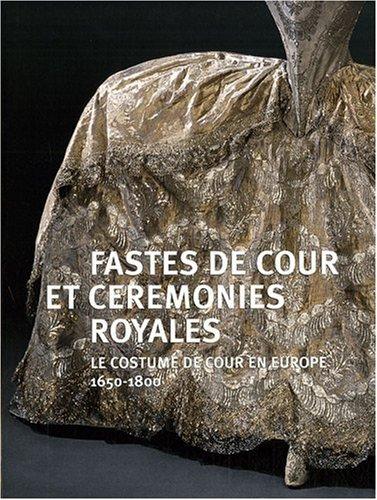 Fastes de cour et cérémonies royales : Le costumes de cour en Europe (1650-1800)
