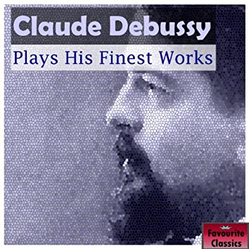 Claude Debussy Plays His Finest Works