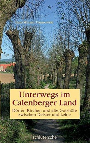 Unterwegs im Calenberger Land. Dörfer, Kirchen und alte Gutshöfe zwischen Deister und Leine