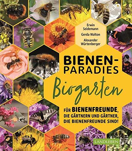 Bienenparadies Biogarten: Für Bienenfreunde, die gärtnern, und Gärtner, die Bienenfreunde sind