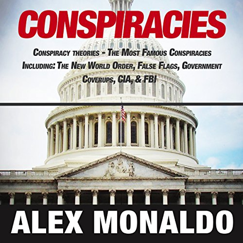 Conspiracies: Conspiracy Theories ? The Most Famous Conspiracies Including: The New World Order, False Flags, Government Cover-ups, CIA, & FBI copertina