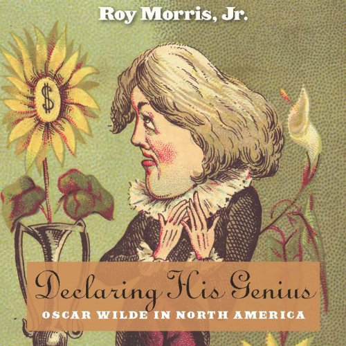 Declaring His Genius     Oscar Wilde in North America              By:                                                                                                                                 Roy Morris Jr.                               Narrated by:                                                                                                                                 Christa Lewis                      Length: 8 hrs and 57 mins     5 ratings     Overall 4.6