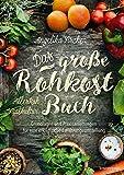 Das große Rohkost-Buch - AllesRoh Vitalkultur: Grundlagen und Praxisanleitungen für eine erfolgreiche Ernährungsumstellung