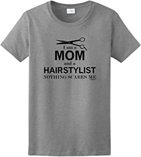 ThisWear I Am a Mom and a Hairstylist Nothing Scares Me Ladies T-Shirt