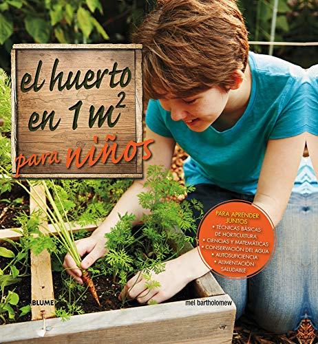 El huerto en 1 m2 para niños: Para aprender juntos: técnicas básicas de horticultura, ciencias y matemáticas, conservación del agua, autosuficiencia y alimen