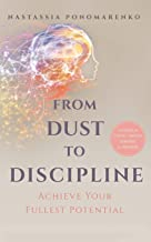 From Dust to Discipline: Achieve Your Fullest Potential