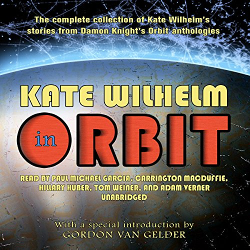 Kate Wilhelm in Orbit                   By:                                                                                                                                 Kate Wilhelm                               Narrated by:                                                                                                                                 Paul Michael Garcia,                                                                                        Carrington MacDuffie,                                                                                        Hillary Huber,                   and others                 Length: 24 hrs and 23 mins     Not rated yet     Overall 0.0