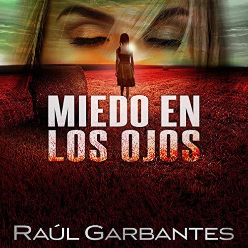 Miedo en los ojos [Fear in the Eyes]: Una novela policíaca de misterio, asesinos en serie y crímenes [A Detective Novel of Mystery, Serial Killers and Crimes]