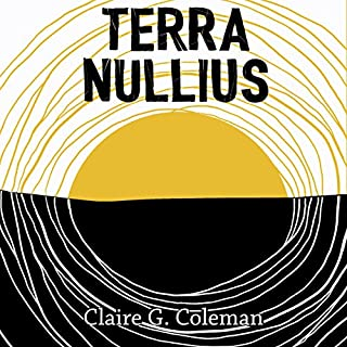 Terra Nullius                   By:                                                                                                                                 Claire G. Coleman                               Narrated by:                                                                                                                                 Mark Coles Smith,                                                                                        Tamala Shelton                      Length: 8 hrs and 38 mins     54 ratings     Overall 4.3