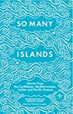 So Many Islands: Stories from the Caribbean, Mediterranean, Indian and Pacific Oceans (English Edition)