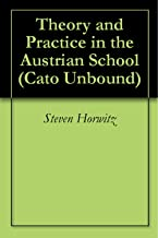 Theory and Practice in the Austrian School (Cato Unbound Book 92012)