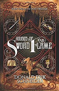 Houses of Sword and Flame: Book One of the Dust Trilogy