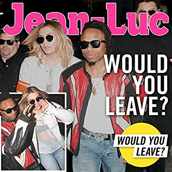 Would You Leave?