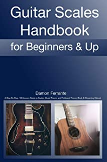 Guitar Scales Handbook: A Step-By-Step, 100-Lesson Guide to Scales, Music Theory, and Fretboard Theory (Book & Videos) (St...