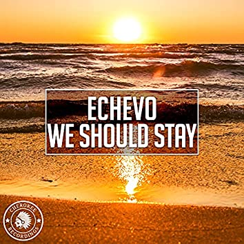 We Should Stay